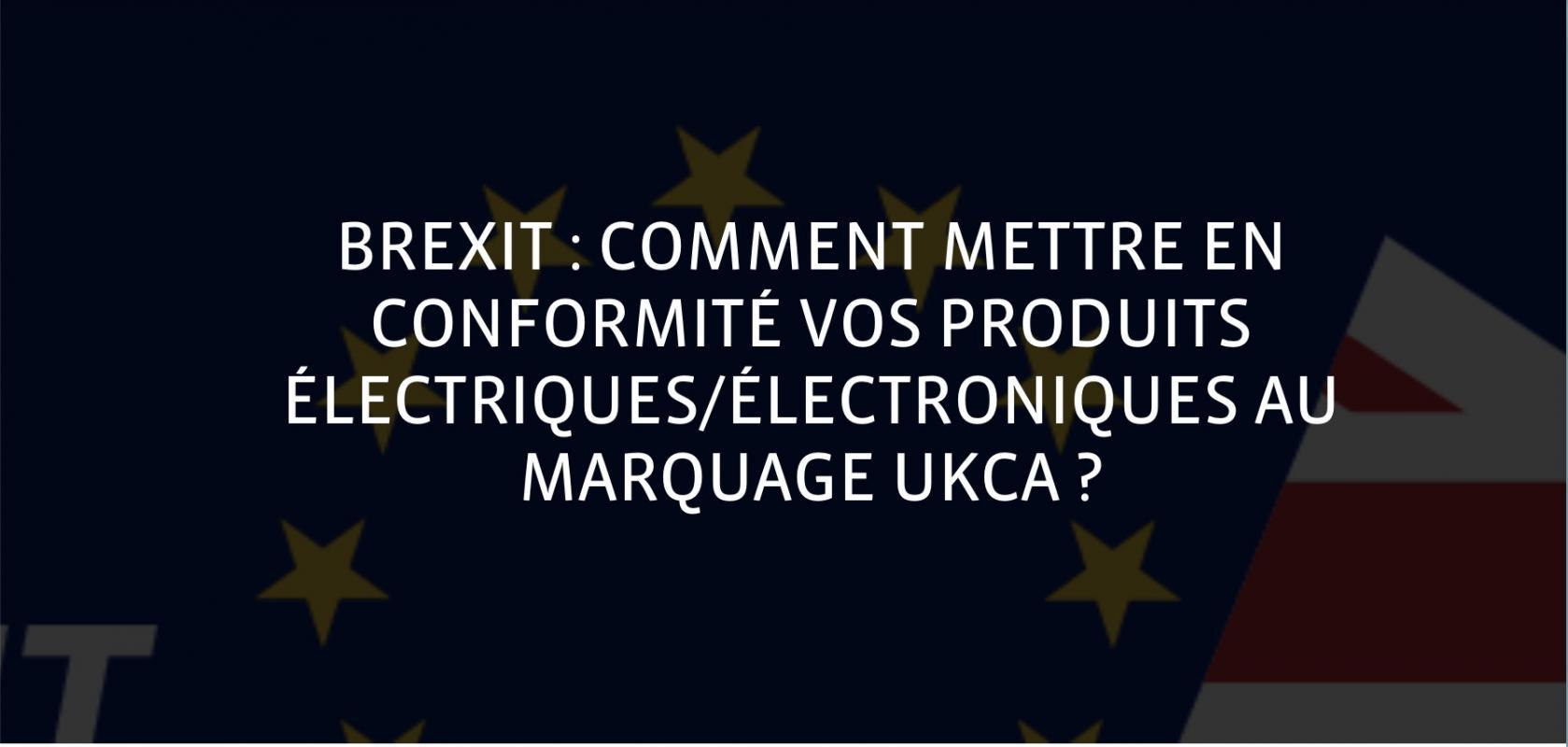 Brexit - UKCA - UKNI - Marquage CE